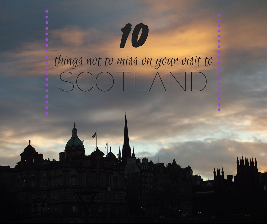 10 things not to miss in scotland